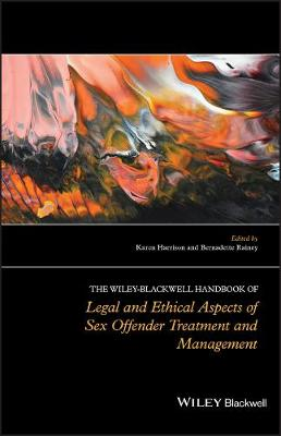The Wiley-Blackwell Handbook of Legal and Ethical Aspects of Sex Offender Treatment and Management by Karen Harrison