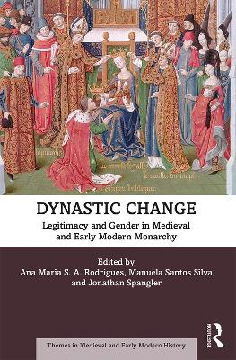 Dynastic Change: Legitimacy and Gender in Medieval and Early Modern Monarchy book