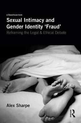 Sexual Intimacy and Gender Identity 'Fraud' by Alex Sharpe