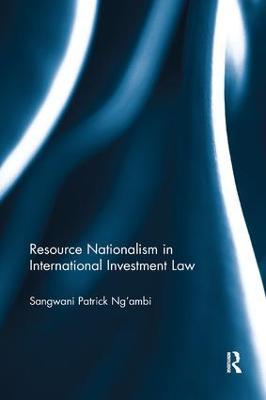 Resource Nationalism in International Investment Law by Sangwani Patrick Ng'ambi
