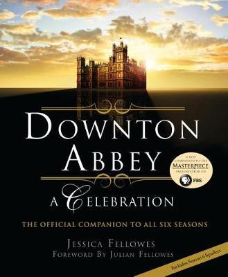 Downton Abbey: A Celebration by Jessica Fellowes