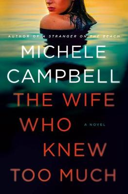 The Wife Who Knew Too Much by Michele Campbell