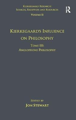 Kierkegaard's Influence on Philosophy  Volume 11, Tome III by Jon Stewart