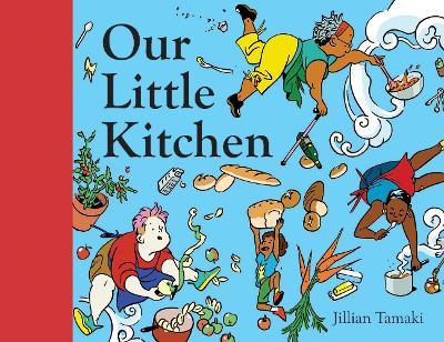 Our Little Kitchen by Jillian Tamaki