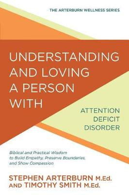 Understanding and Loving a Person with Attention Deficit Disorder by Stephen Arterburn