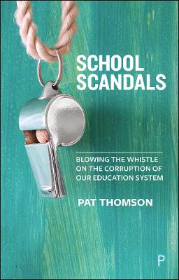 School Scandals: Blowing the Whistle on the Corruption of Our Education System by Pat Thomson
