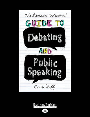 The Australian Schoolkids' Guide to Debating and Public Speaking by Claire Duffy