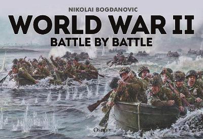 World War II Battle by Battle by Nikolai Bogdanovic