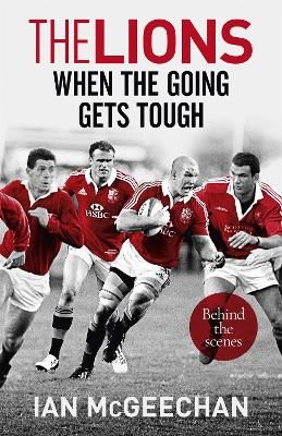 The Lions: When the Going Gets Tough by Ian McGeechan