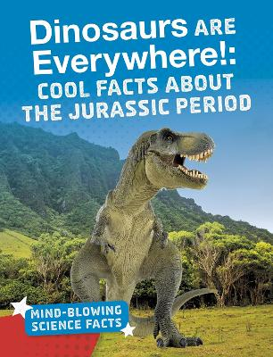 Dinosaurs are Everywhere!: Cool Facts About the Jurassic Period by Ellis M. Reed