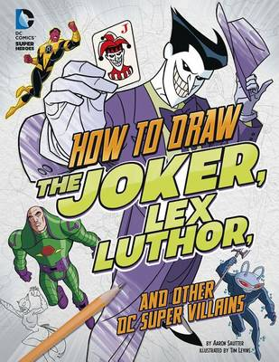 How to Draw the Joker, Lex Luthor, and Other DC Super-Villains by Tim Levins