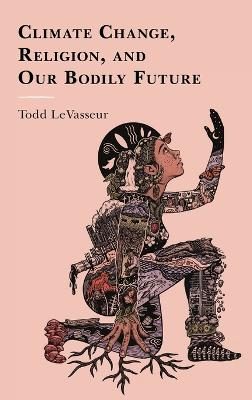 Climate Change, Religion, and our Bodily Future book