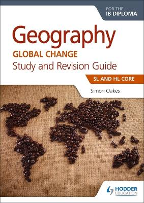 Geography for the IB Diploma Study and Revision Guide SL and HL Core by Simon Oakes