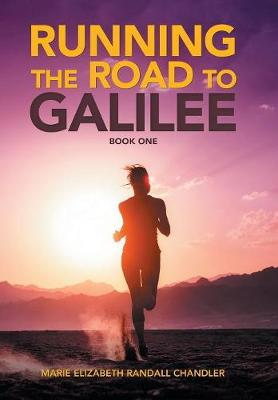 Running the Road to Galilee: Book One by Marie Elizabeth Randall Chandler