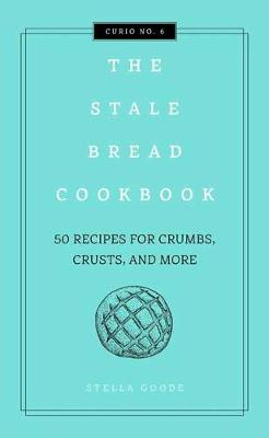 Stale Bread Cookbook,The by Cider Mill Press