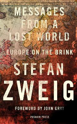 Messages from a Lost World: Europe on the Brink by Stefan Zweig