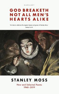 God Breaketh Not All Men's Hearts Alike: New and Selected Poems 1948-2019 by Stanley Moss