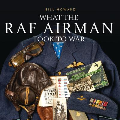 What the RAF Airman Took to War by Bill Howard