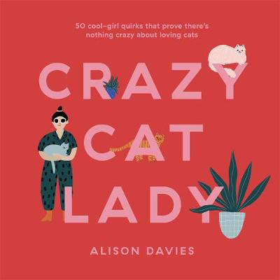 Crazy Cat Lady: 50 cool-girl quirks that prove there's nothing crazy about loving cats book
