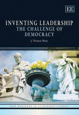 Inventing Leadership by J. Thomas Wren