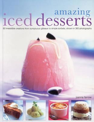 Amazing Iced Desserts by Joanna Farrow