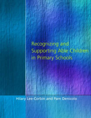 Recognising and Supporting Able Children in Primary Schools by Hilary Lee-Corbin