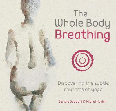 The Whole Body Breathing: Discovering the subtle rhythms of yoga by S. Sabatini