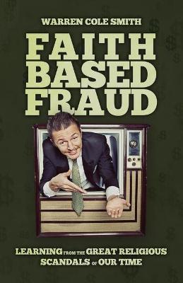 Faith-Based Fraud by Warren Cole Smith