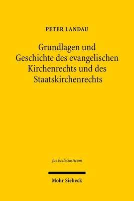 Grundlagen Und Geschichte Des Evangelischen Kirchenrechts Und Des Staatskirchenrechts by Peter Landau