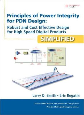 Principles of Power Integrity for PDN Design--Simplified by Eric Bogatin