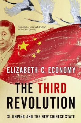 The Third Revolution: Xi Jinping and the New Chinese State by Elizabeth C. Economy