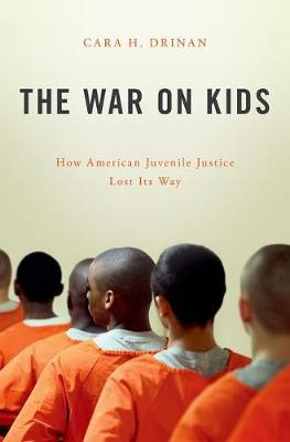 The War on Kids by Cara H. Drinan