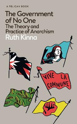 The Government of No One: The Theory and Practice of Anarchism by Ruth Kinna