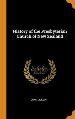 History of the Presbyterian Church of New Zealand by John Dickson
