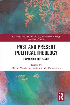 Past and Present Political Theology: Expanding the Canon by Dennis Vanden Auweele