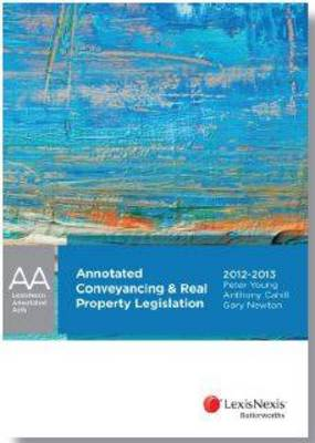 LexisNexis Annotated Acts: Annotated Conveyancing and Real Property Legislation, 2012 - 2013 Edition by Peter Young