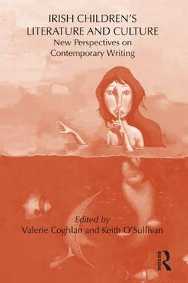 Irish Children's Literature and Culture: New Perspectives on Contemporary Writing by Keith O'Sullivan