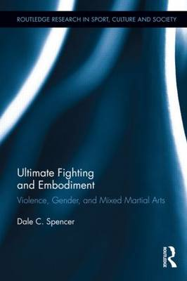 Ultimate Fighting and Embodiment by Dale C. Spencer