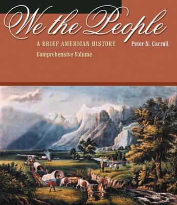 We the People: A Brief History of the American People: Comprehensive Volume by Peter Carroll