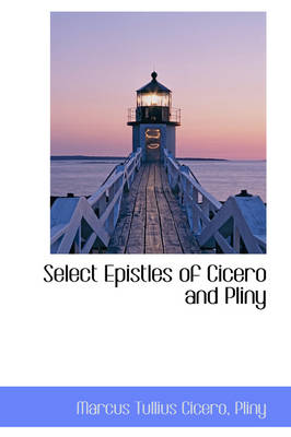 Select Epistles of Cicero and Pliny by Marcus Tullius Cicero
