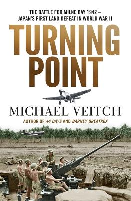 Turning Point: The Battle for Milne Bay 1942 - Japan's first land defeat in World War II by Michael Veitch