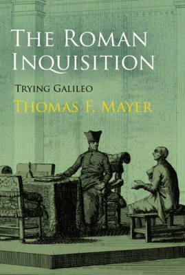 The Roman Inquisition by Thomas F. Mayer