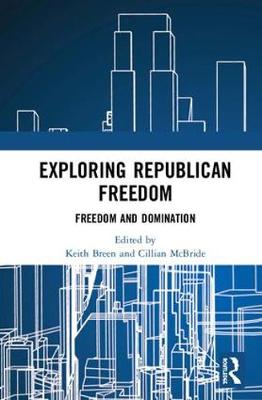 Exploring Republican Freedom by Keith Breen