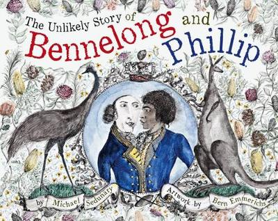 The Unlikely Story of Bennelong and Phillip by Michael Sedunary