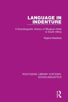 Language in Indenture: A Sociolinguistic History of Bhojpuri-Hindi in South Africa by Rajend Mesthrie