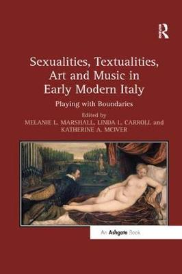 Sexualities, Textualities, Art and Music in Early Modern Italy by Melanie L. Marshall