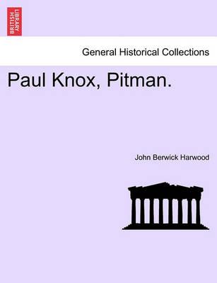Paul Knox, Pitman. by John Berwick Harwood