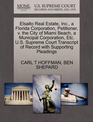 Elsalto Real Estate, Inc., a Florida Corporation, Petitioner, V. the City of Miami Beach, a Municipal Corporation, Etc. U.S. Supreme Court Transcript of Record with Supporting Pleadings by Carl T Hoffman