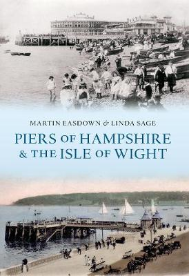 Piers of Hampshire & the Isle of Wight by Martin Easdown