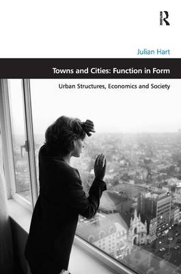 Towns and Cities: Function in Form by Julian Hart